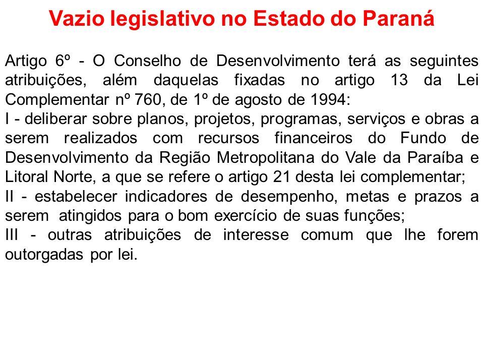 Vazio legislativo no Estado do Paraná Artigo 6º - O Conselho de Desenvolvimento terá as seguintes atribuições, além daquelas fixadas no artigo 13 da L
