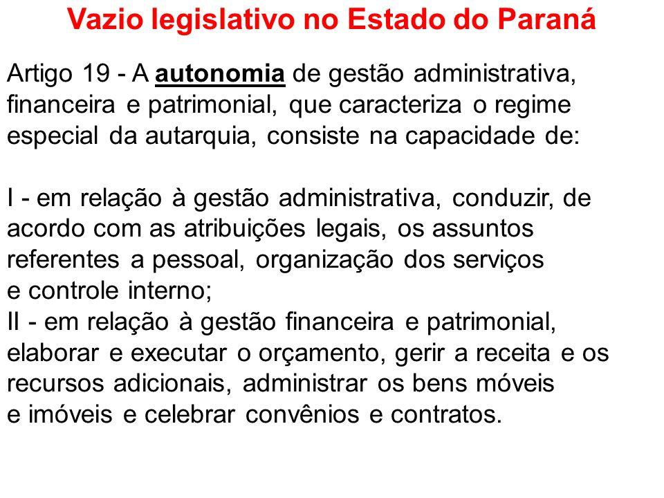 Vazio legislativo no Estado do Paraná Artigo 19 - A autonomia de gestão administrativa, financeira e patrimonial, que caracteriza o regime especial da