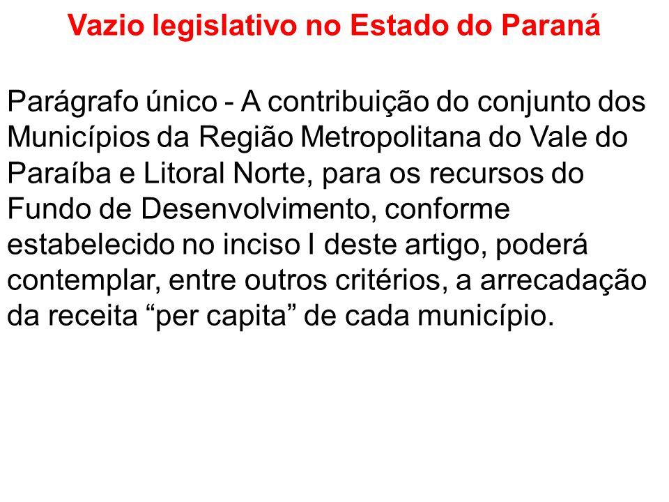 Vazio legislativo no Estado do Paraná Parágrafo único - A contribuição do conjunto dos Municípios da Região Metropolitana do Vale do Paraíba e Litoral