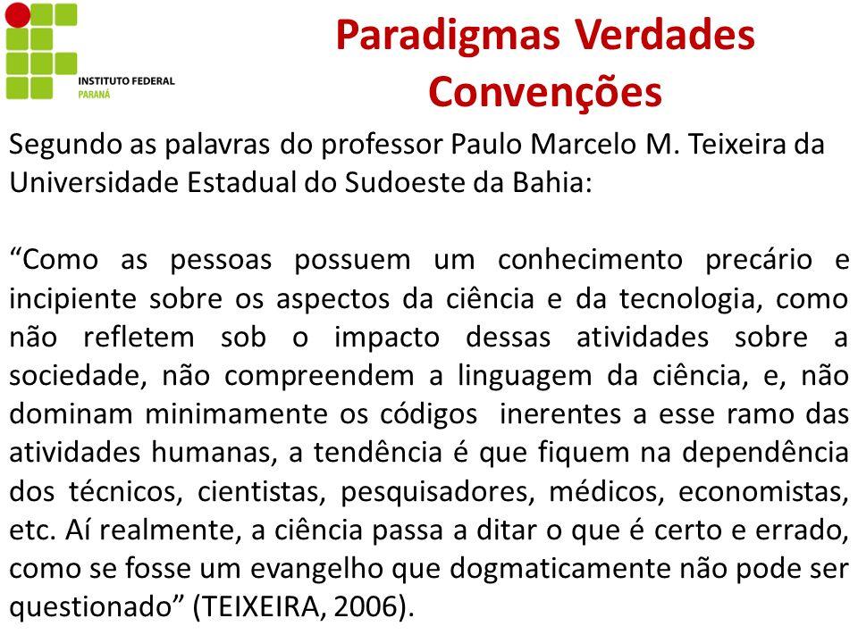 Paradigmas Verdades Convenções Segundo as palavras do professor Paulo Marcelo M. Teixeira da Universidade Estadual do Sudoeste da Bahia: Como as pesso