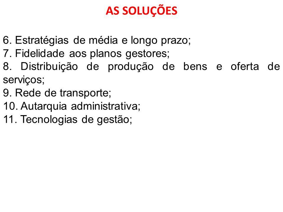AS SOLUÇÕES 6. Estratégias de média e longo prazo; 7. Fidelidade aos planos gestores; 8. Distribuição de produção de bens e oferta de serviços; 9. Red