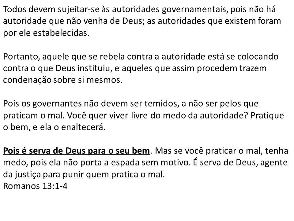 Todos devem sujeitar-se às autoridades governamentais, pois não há autoridade que não venha de Deus; as autoridades que existem foram por ele estabele