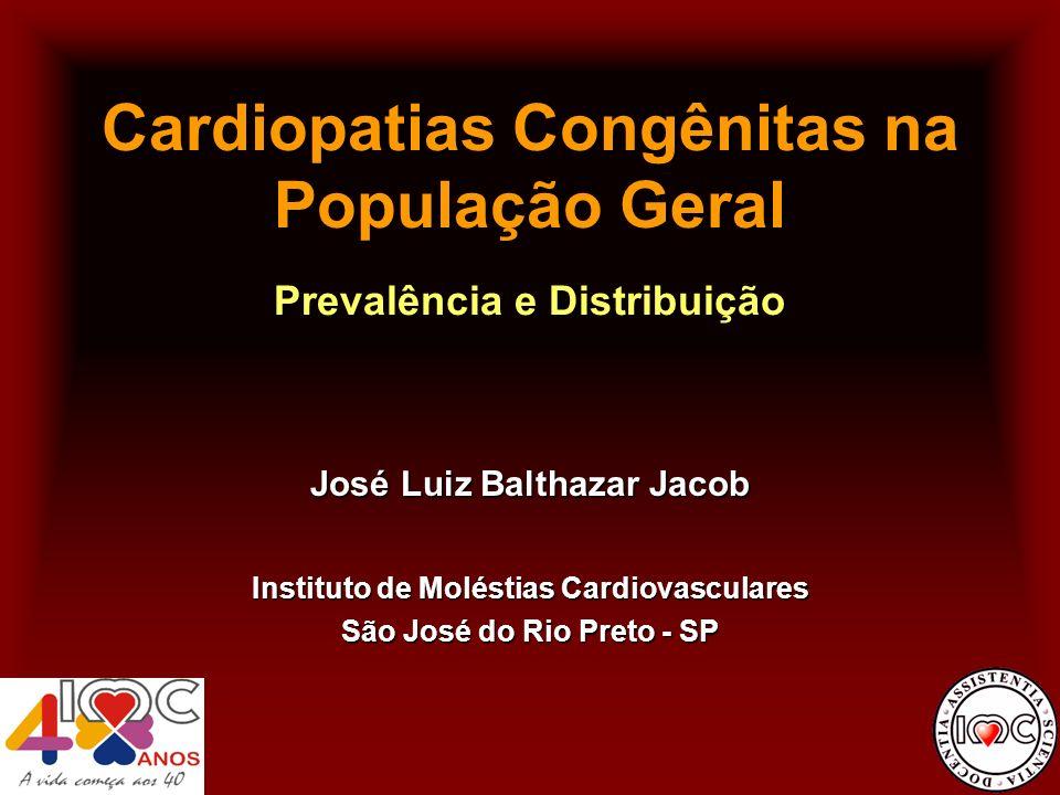 Cardiopatias Congênitas na População Geral Prevalência e Distribuição José Luiz Balthazar Jacob Instituto de Moléstias Cardiovasculares São José do Ri