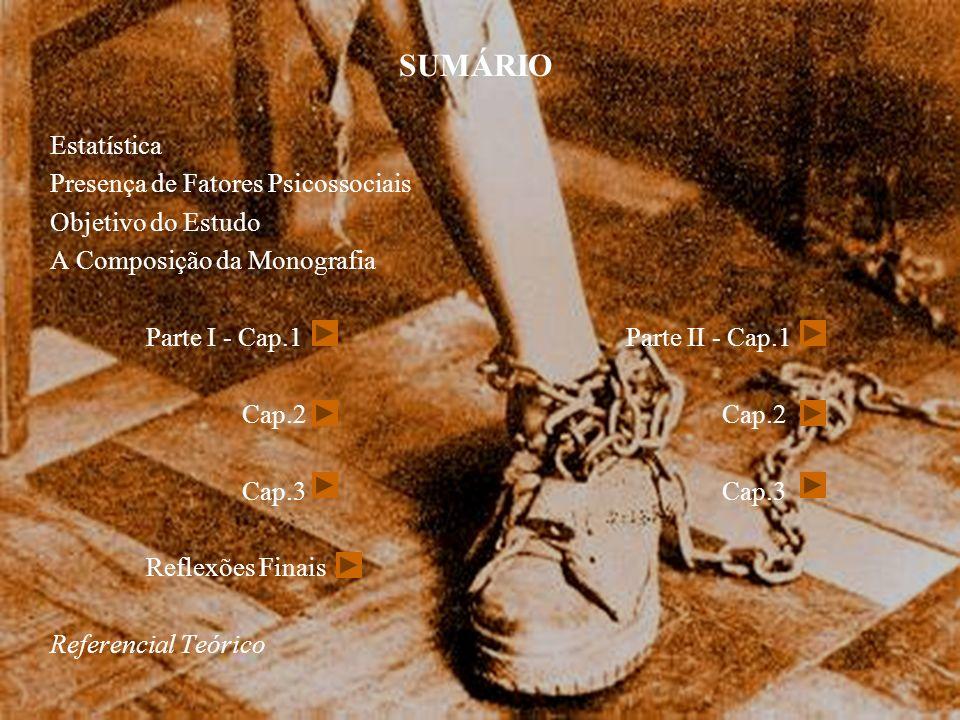 SUMÁRIO Estatística Presença de Fatores Psicossociais Objetivo do Estudo A Composição da Monografia Parte I - Cap.1Parte II - Cap.1Cap.2 Cap.3 Reflexõ