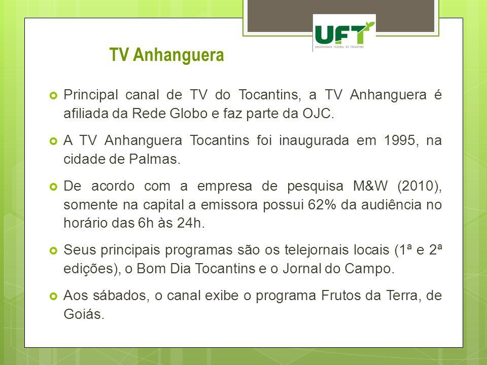 Principal canal de TV do Tocantins, a TV Anhanguera é afiliada da Rede Globo e faz parte da OJC. A TV Anhanguera Tocantins foi inaugurada em 1995, na