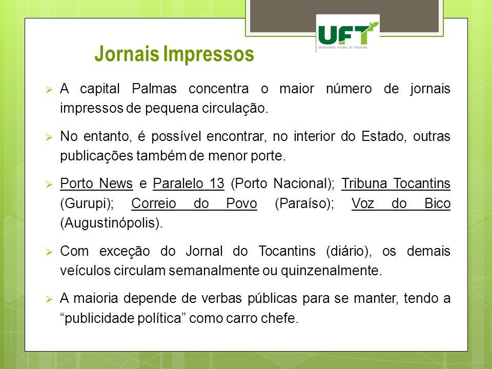 Jornais Impressos A capital Palmas concentra o maior número de jornais impressos de pequena circulação. No entanto, é possível encontrar, no interior