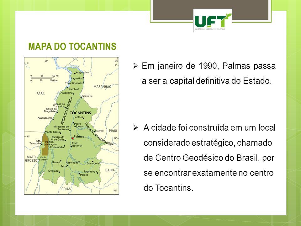 MAPA DO TOCANTINS Em janeiro de 1990, Palmas passa a ser a capital definitiva do Estado. A cidade foi construída em um local considerado estratégico,