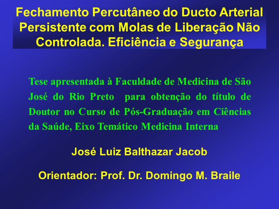 Orientador: Prof. Dr. Domingo M. Braile Fechamento Percutâneo do Ducto Arterial Persistente com Molas de Liberação Não Controlada. Eficiência e Segura