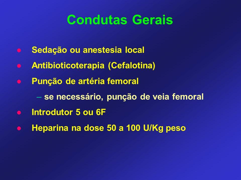 Sedação ou anestesia local Antibioticoterapia (Cefalotina) Punção de artéria femoral –se necessário, punção de veia femoral Introdutor 5 ou 6F Heparina na dose 50 a 100 U/Kg peso Condutas Gerais