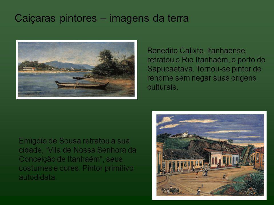 Benedito Calixto, itanhaense, retratou o Rio Itanhaém, o porto do Sapucaetava. Tornou-se pintor de renome sem negar suas origens culturais. Emigdio de