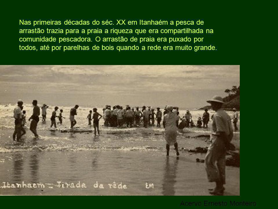 Nas primeiras décadas do séc. XX em Itanhaém a pesca de arrastão trazia para a praia a riqueza que era compartilhada na comunidade pescadora. O arrast