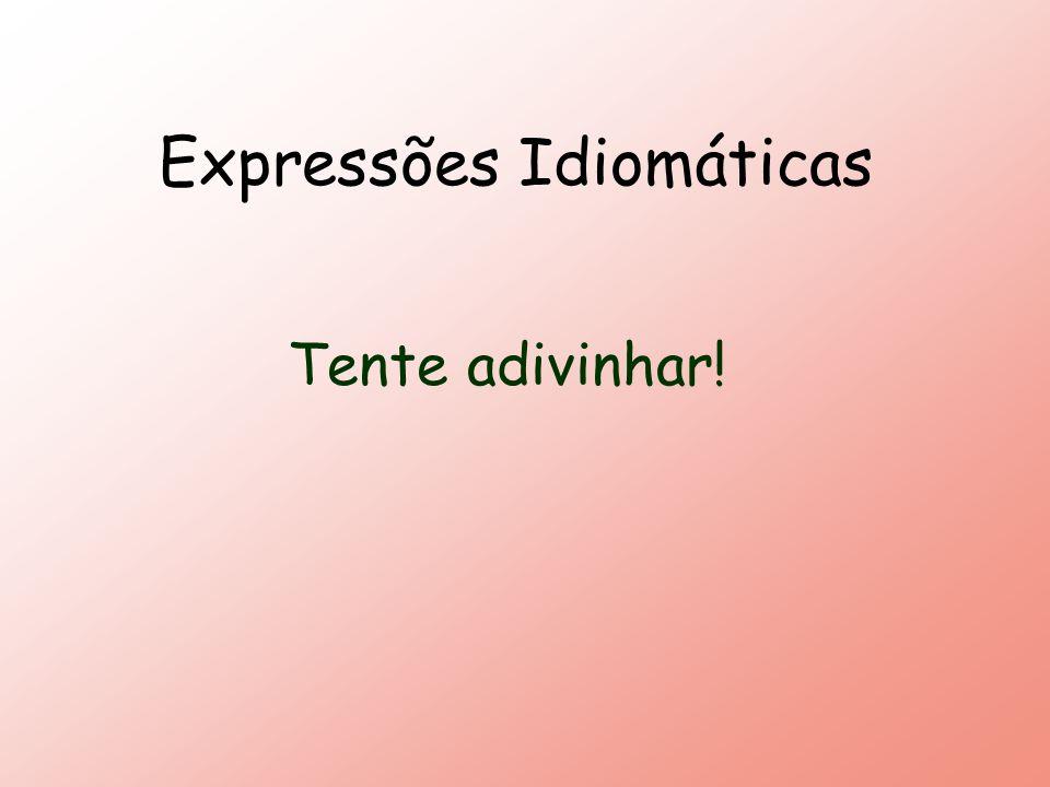 Expressões Idiomáticas Tente adivinhar!