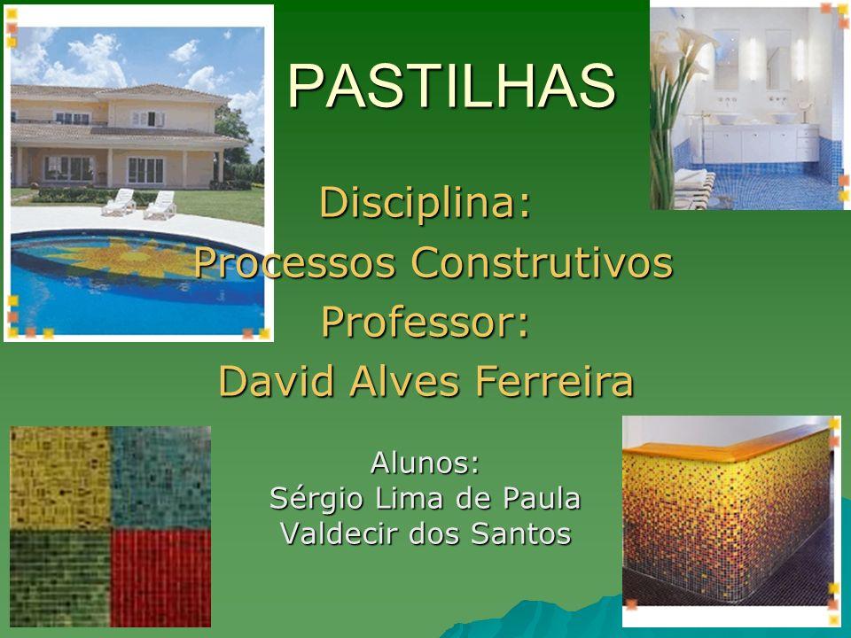 PASTILHAS Alunos: Sérgio Lima de Paula Valdecir dos Santos Disciplina: Processos Construtivos Processos ConstrutivosProfessor: David Alves Ferreira