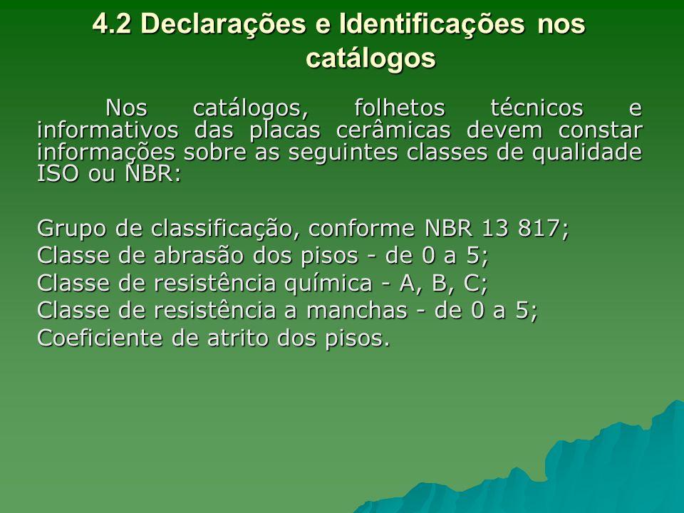 4.2 Declarações e Identificações nos catálogos Nos catálogos, folhetos técnicos e informativos das placas cerâmicas devem constar informações sobre as