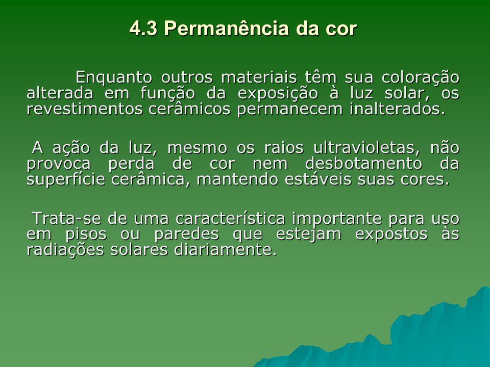 4.3 Permanência da cor Enquanto outros materiais têm sua coloração alterada em função da exposição à luz solar, os revestimentos cerâmicos permanecem