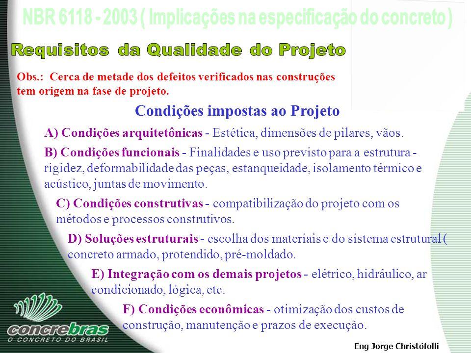 Eng Jorge Christófolli A) Capacidade resistente - Segurança a ruptura B) Desempenho em serviço - fissuração excessiva, deformações inconvenientes e vi