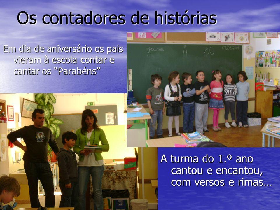 Os contadores de histórias Em dia de aniversário os pais vieram à escola contar e cantar os Parabéns A turma do 1.º ano cantou e encantou, com versos e rimas…