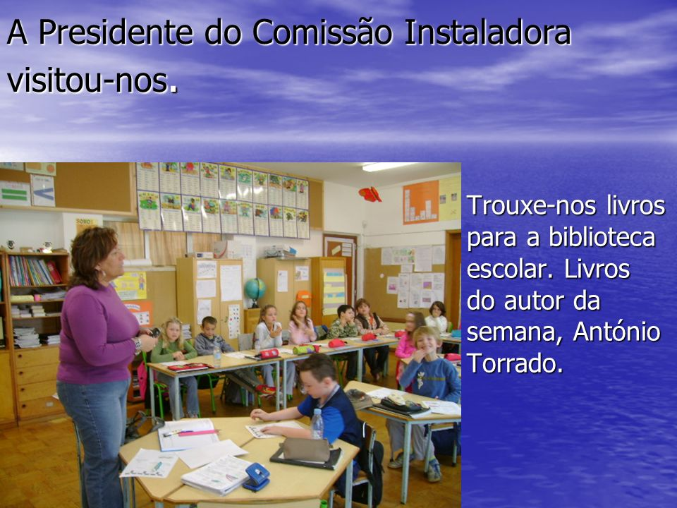 A Presidente do Comissão Instaladora visitou-nos.Trouxe-nos livros para a biblioteca escolar.