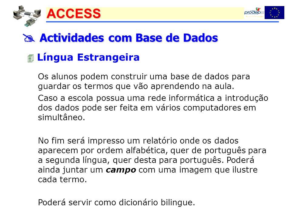 ACCESS Actividades com Base de Dados Actividades com Base de Dados Língua Estrangeira Os alunos podem construir uma base de dados para guardar os term