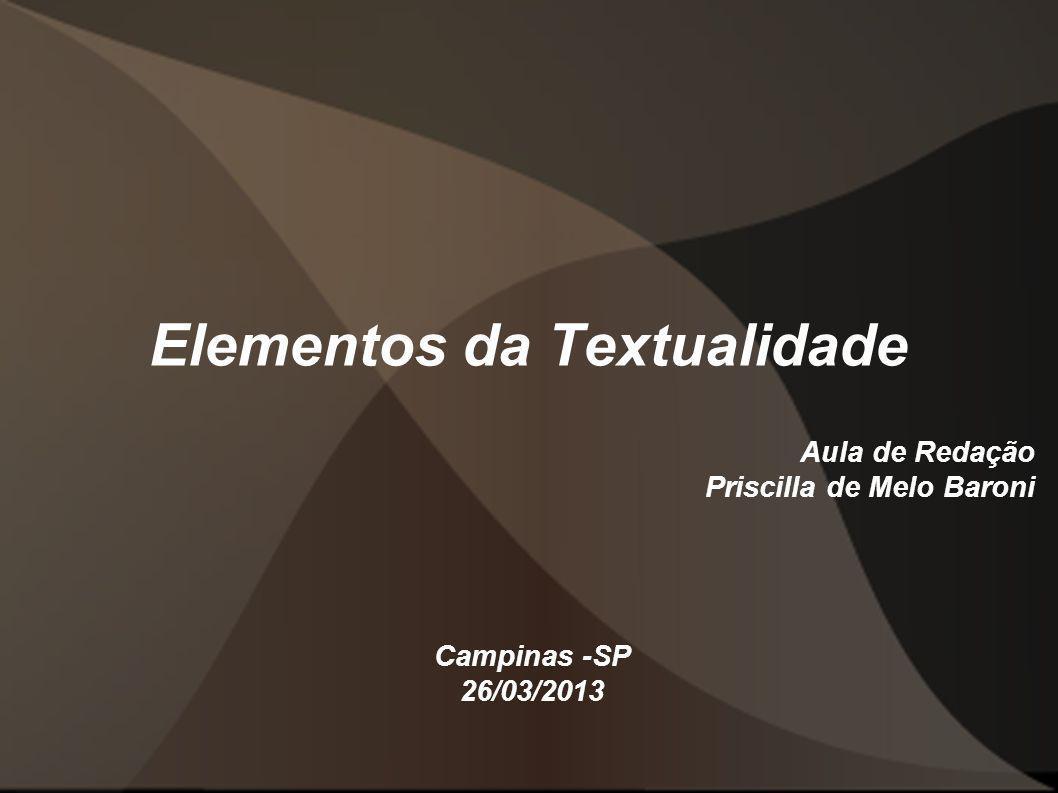 Elementos da Textualidade Aula de Redação Priscilla de Melo Baroni Campinas -SP 26/03/2013