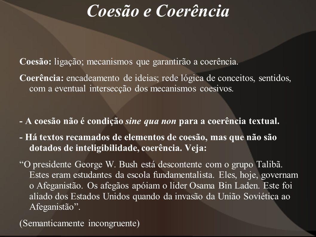 Coesão e Coerência Coesão: ligação; mecanismos que garantirão a coerência. Coerência: encadeamento de ideias; rede lógica de conceitos, sentidos, com