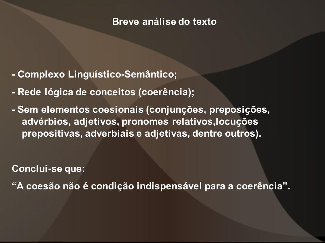 Breve análise do texto - Complexo Linguístico-Semântico; - Rede lógica de conceitos (coerência); - Sem elementos coesionais (conjunções, preposições,