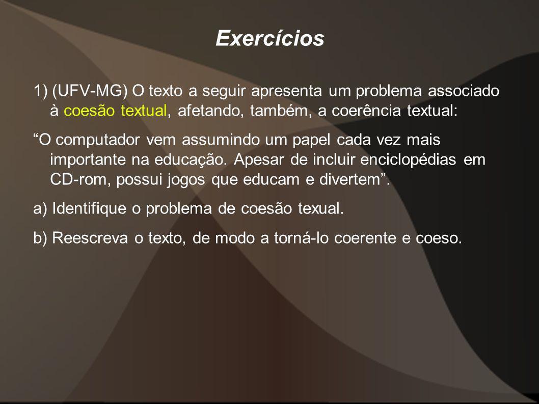 Exercícios 1) (UFV-MG) O texto a seguir apresenta um problema associado à coesão textual, afetando, também, a coerência textual: O computador vem assu