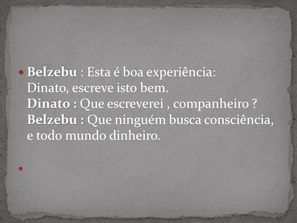 Belzebu Dinato : Belzebu : Belzebu : Esta é boa experiência: Dinato, escreve isto bem.