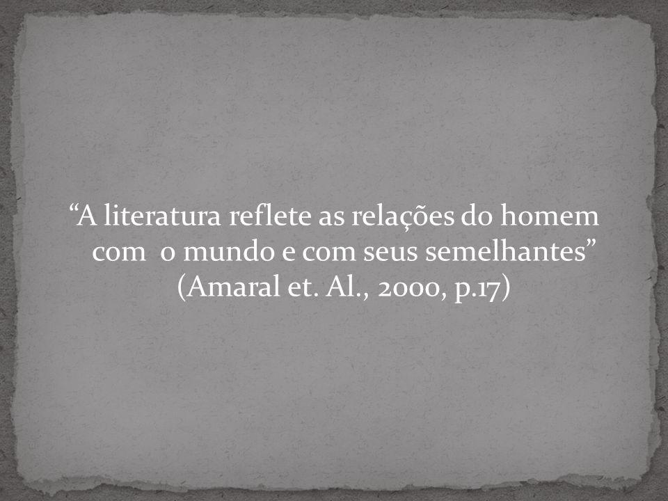 A literatura reflete as relações do homem com o mundo e com seus semelhantes (Amaral et.