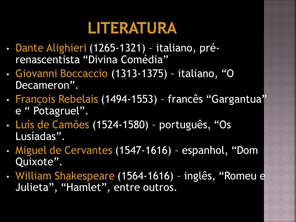 Dante Alighieri (1265-1321) – italiano, pré- renascentista Divina Comédia Giovanni Boccaccio (1313-1375) – italiano, O Decameron. François Rebelais (1