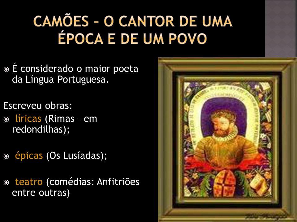 É considerado o maior poeta da Língua Portuguesa. Escreveu obras: líricas (Rimas – em redondilhas); épicas (Os Lusíadas); teatro (comédias: Anfitriões