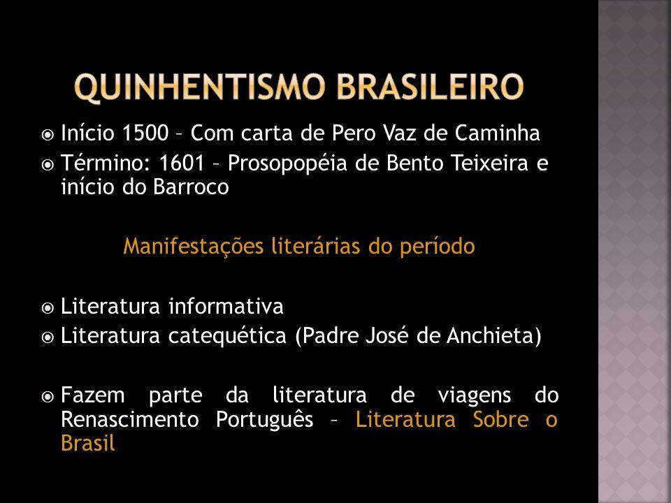 Início 1500 – Com carta de Pero Vaz de Caminha Término: 1601 – Prosopopéia de Bento Teixeira e início do Barroco Manifestações literárias do período L