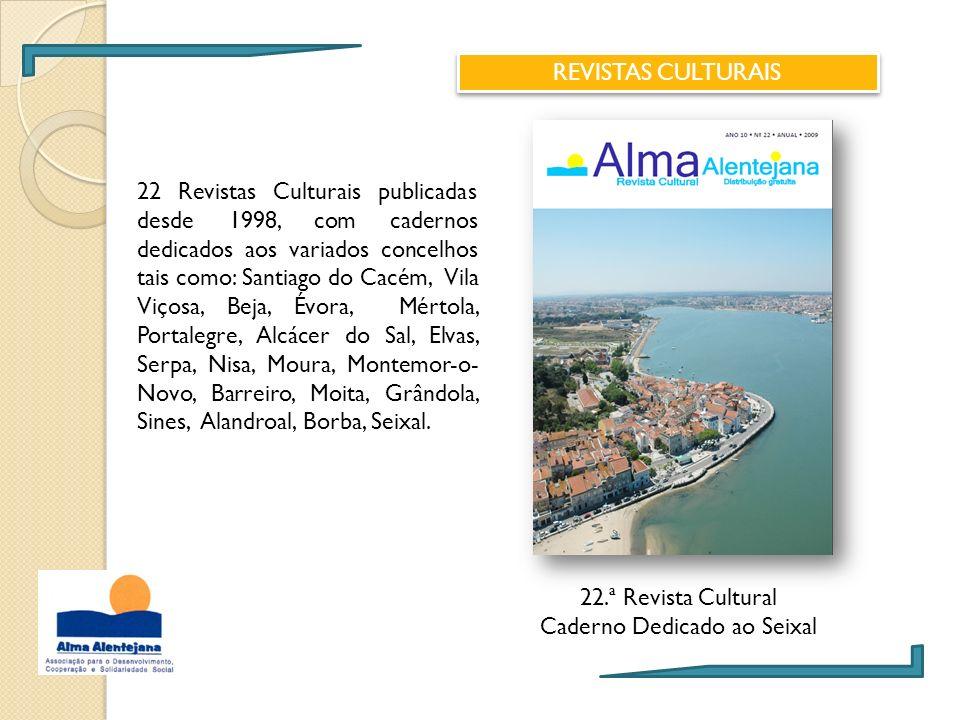 22.ª Revista Cultural Caderno Dedicado ao Seixal 22 Revistas Culturais publicadas desde 1998, com cadernos dedicados aos variados concelhos tais como: