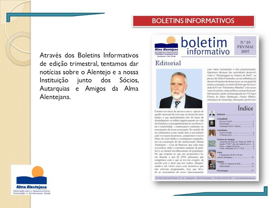 BOLETINS INFORMATIVOS Através dos Boletins Informativos de edição trimestral, tentamos dar notícias sobre o Alentejo e a nossa Instituição junto dos S