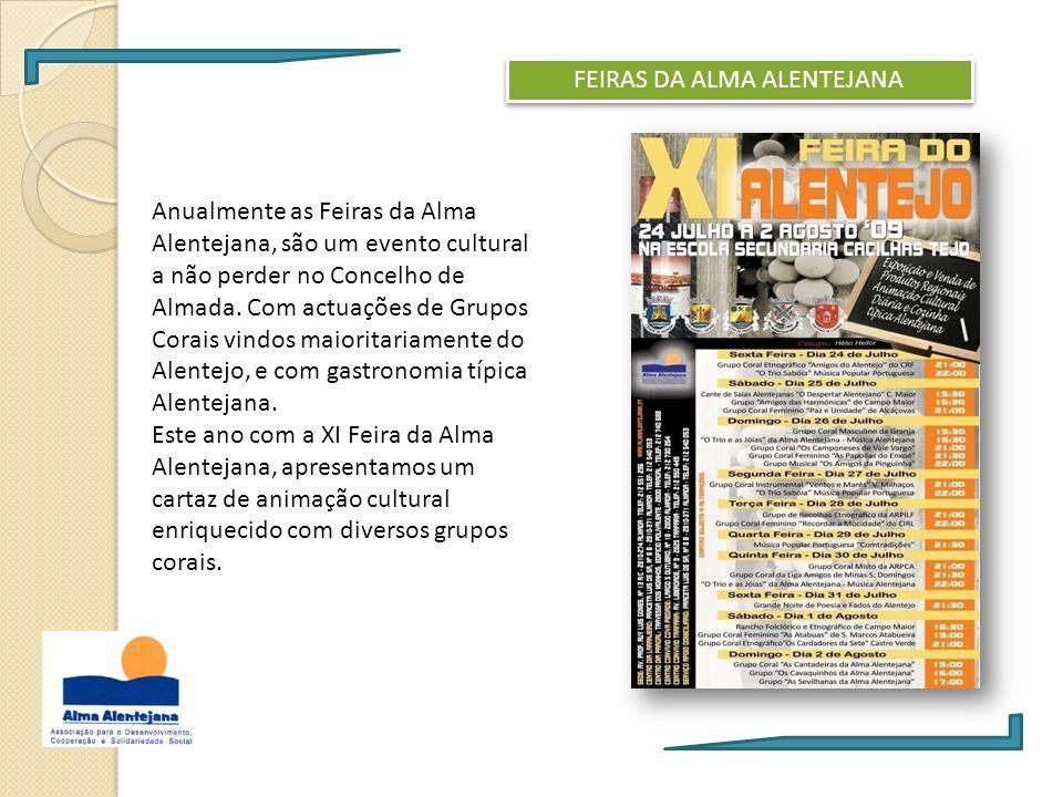 FEIRAS DA ALMA ALENTEJANA Anualmente as Feiras da Alma Alentejana, são um evento cultural a não perder no Concelho de Almada. Com actuações de Grupos