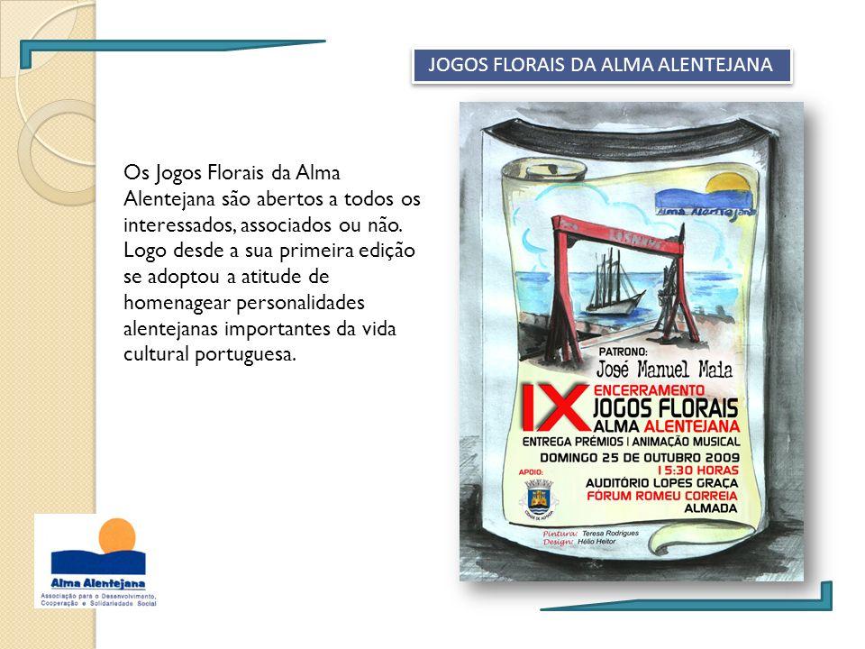 JOGOS FLORAIS DA ALMA ALENTEJANA Os Jogos Florais da Alma Alentejana são abertos a todos os interessados, associados ou não. Logo desde a sua primeira