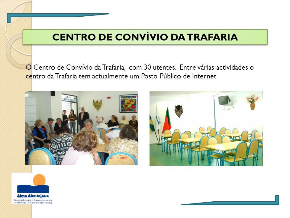 CENTRO DE CONVÍVIO DA TRAFARIA O Centro de Convívio da Trafaria, com 30 utentes. Entre várias actividades o centro da Trafaria tem actualmente um Post