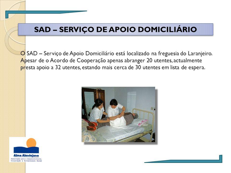 SAD – SERVIÇO DE APOIO DOMICILIÁRIO O SAD – Serviço de Apoio Domiciliário está localizado na freguesia do Laranjeiro. Apesar de o Acordo de Cooperação