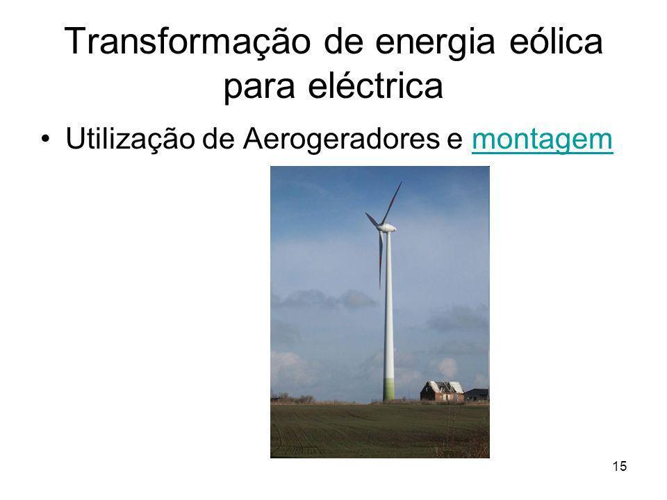 15 Transformação de energia eólica para eléctrica Utilização de Aerogeradores e montagemmontagem
