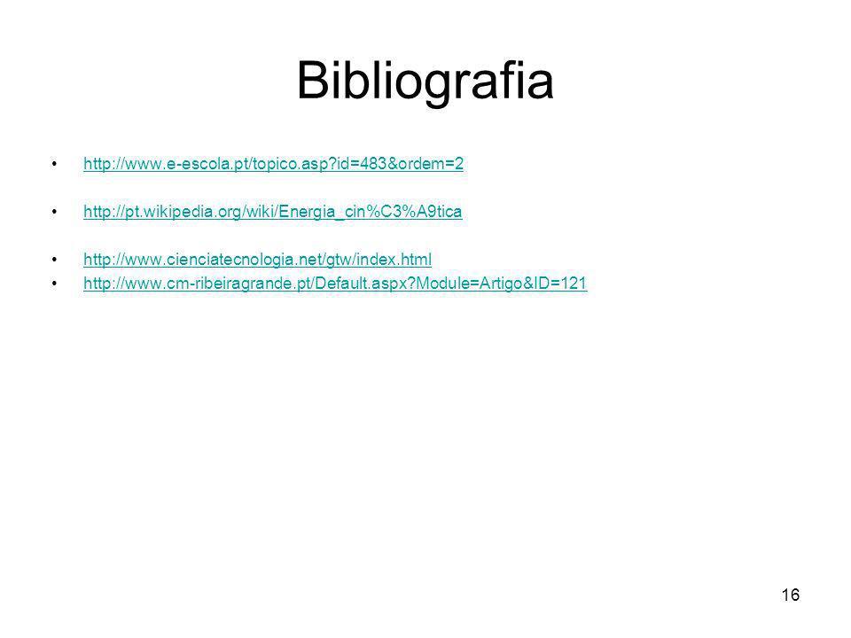 16 Bibliografia http://www.e-escola.pt/topico.asp?id=483&ordem=2 http://pt.wikipedia.org/wiki/Energia_cin%C3%A9tica http://www.cienciatecnologia.net/g