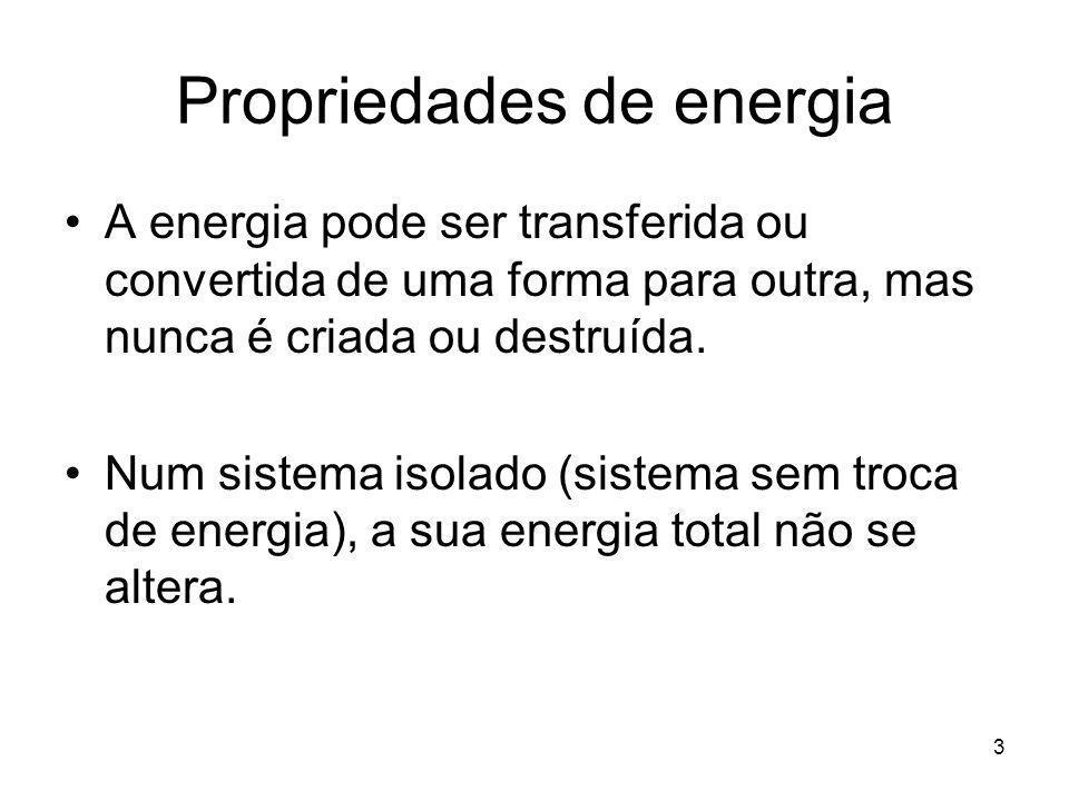 3 Propriedades de energia A energia pode ser transferida ou convertida de uma forma para outra, mas nunca é criada ou destruída. Num sistema isolado (
