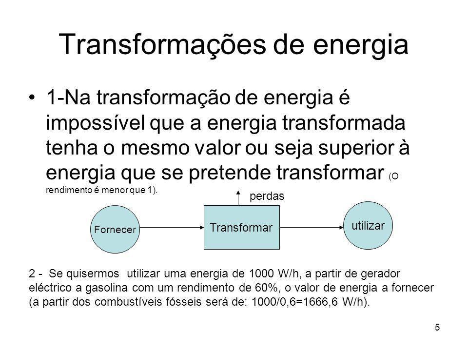 5 Transformações de energia 1-Na transformação de energia é impossível que a energia transformada tenha o mesmo valor ou seja superior à energia que s