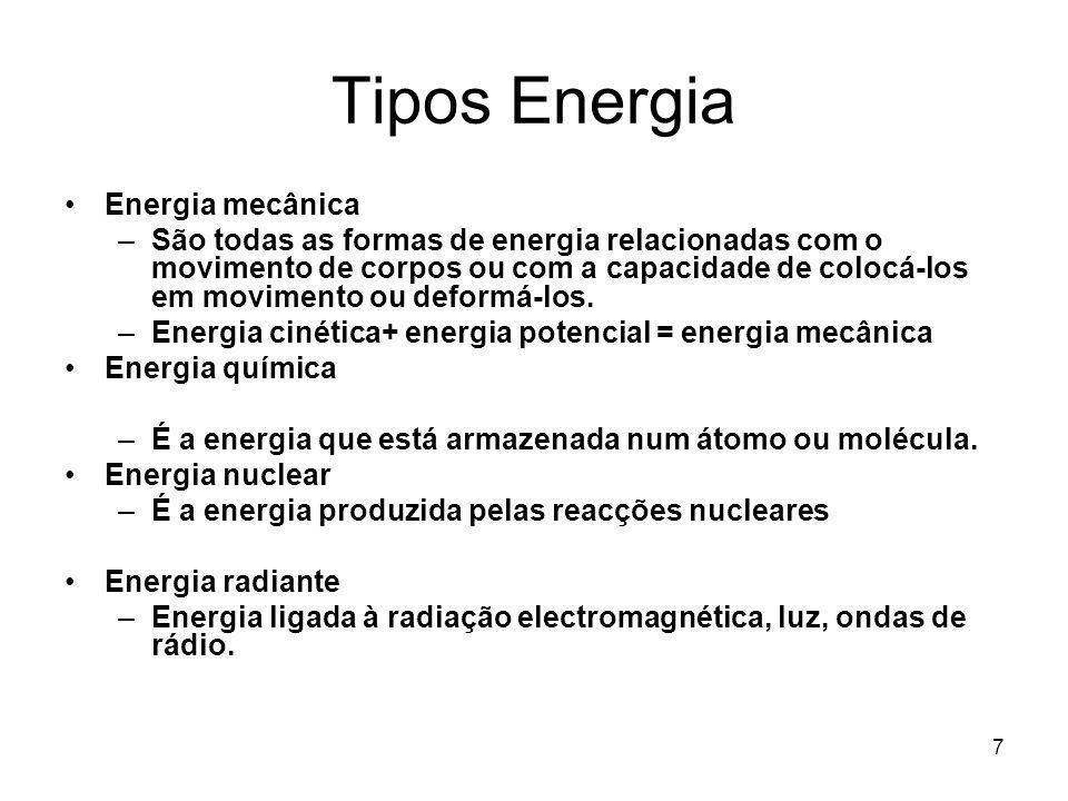 7 Tipos Energia Energia mecânica –São todas as formas de energia relacionadas com o movimento de corpos ou com a capacidade de colocá-los em movimento