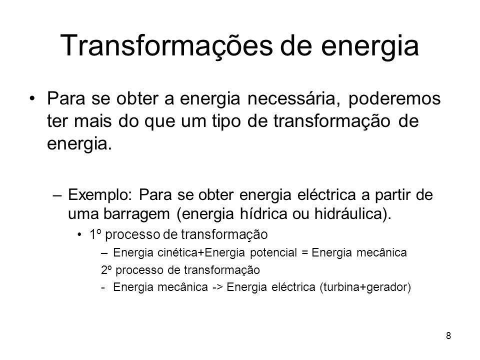 8 Transformações de energia Para se obter a energia necessária, poderemos ter mais do que um tipo de transformação de energia. –Exemplo: Para se obter