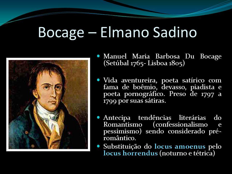 Bocage – Elmano Sadino Manuel Maria Barbosa Du Bocage (Setúbal 1765- Lisboa 1805) Vida aventureira, poeta satírico com fama de boêmio, devasso, piadis