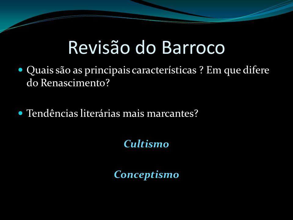 Revisão do Barroco Quais são as principais características ? Em que difere do Renascimento? Tendências literárias mais marcantes? Cultismo Conceptismo