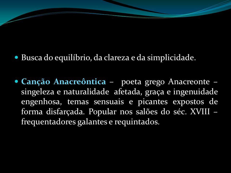 Busca do equilíbrio, da clareza e da simplicidade. Canção Anacreôntica – poeta grego Anacreonte – singeleza e naturalidade afetada, graça e ingenuidad