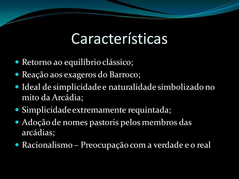 Características Retorno ao equilíbrio clássico; Reação aos exageros do Barroco; Ideal de simplicidade e naturalidade simbolizado no mito da Arcádia; S