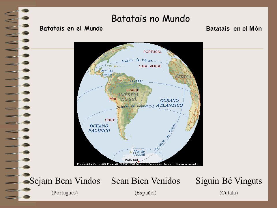 Batatais no Mundo Sejam Bem Vindos (Português) Sean Bien Venidos (Español) Siguin Bé Vinguts (Català) Batatais en el Mundo Batatais en el Món
