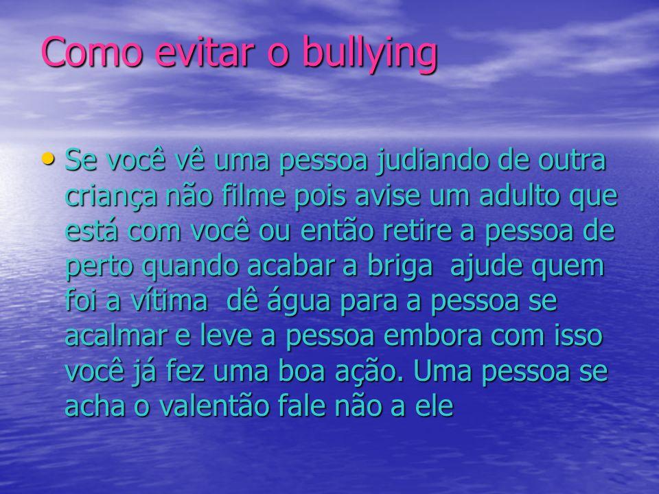 Como evitar o bullying Se você vê uma pessoa judiando de outra criança não filme pois avise um adulto que está com você ou então retire a pessoa de pe